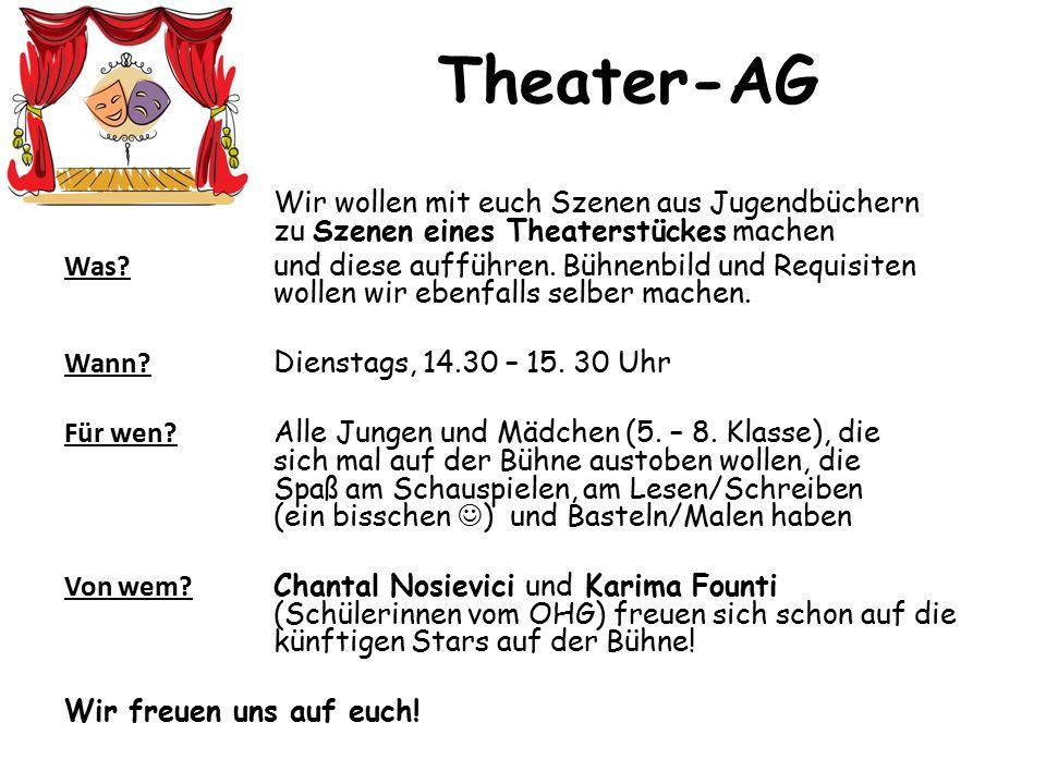 Theater-AG Wir wollen mit euch Szenen aus Jugendbüchern zu Szenen eines Theaterstückes machen Was.