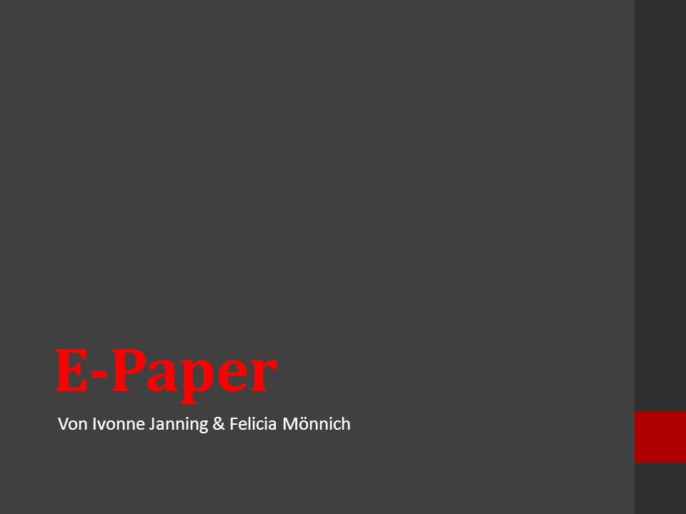 Quellen https://de.wikipedia.org/wiki/Elektronisches_Papier https://de.wikipedia.org/wiki/Personal_Digital_Assistant https://de.wikipedia.org/wiki/E-Book-Reader https://de.wikipedia.org/wiki/Zeitung