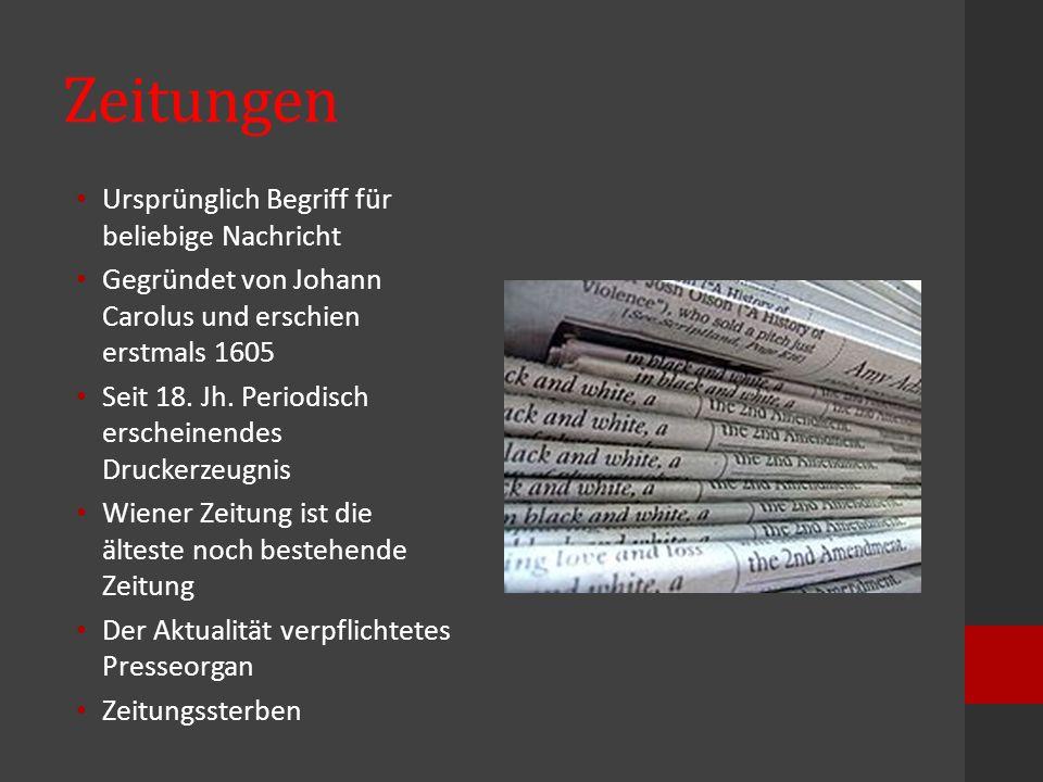 Zeitungen Ursprünglich Begriff für beliebige Nachricht Gegründet von Johann Carolus und erschien erstmals 1605 Seit 18. Jh. Periodisch erscheinendes D