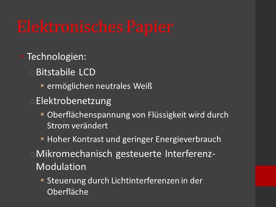 Elektronisches Papier Technologien: o Bitstabile LCD  ermöglichen neutrales Weiß o Elektrobenetzung  Oberflächenspannung von Flüssigkeit wird durch