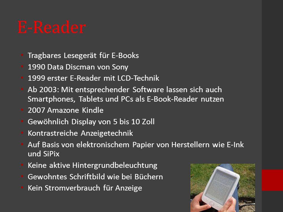 E-Reader Tragbares Lesegerät für E-Books 1990 Data Discman von Sony 1999 erster E-Reader mit LCD-Technik Ab 2003: Mit entsprechender Software lassen s