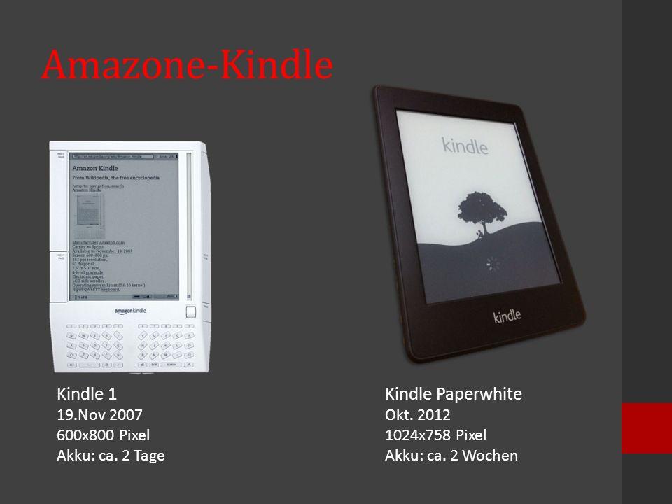 Amazone-Kindle Kindle 1 19.Nov 2007 600x800 Pixel Akku: ca. 2 Tage Kindle Paperwhite Okt. 2012 1024x758 Pixel Akku: ca. 2 Wochen