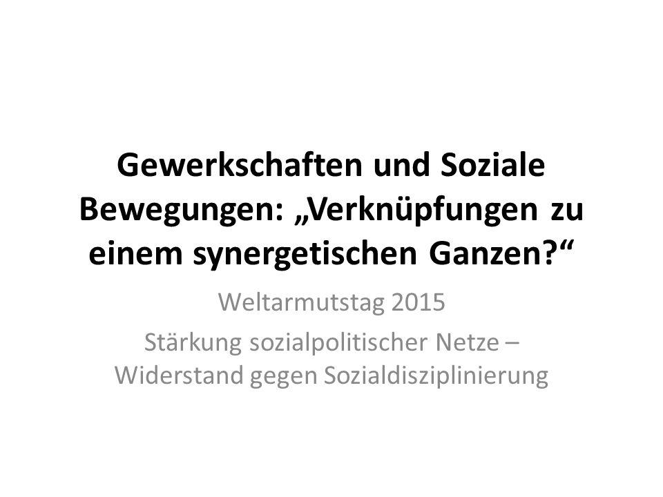 """Gewerkschaften und Soziale Bewegungen: """"Verknüpfungen zu einem synergetischen Ganzen Weltarmutstag 2015 Stärkung sozialpolitischer Netze – Widerstand gegen Sozialdisziplinierung"""