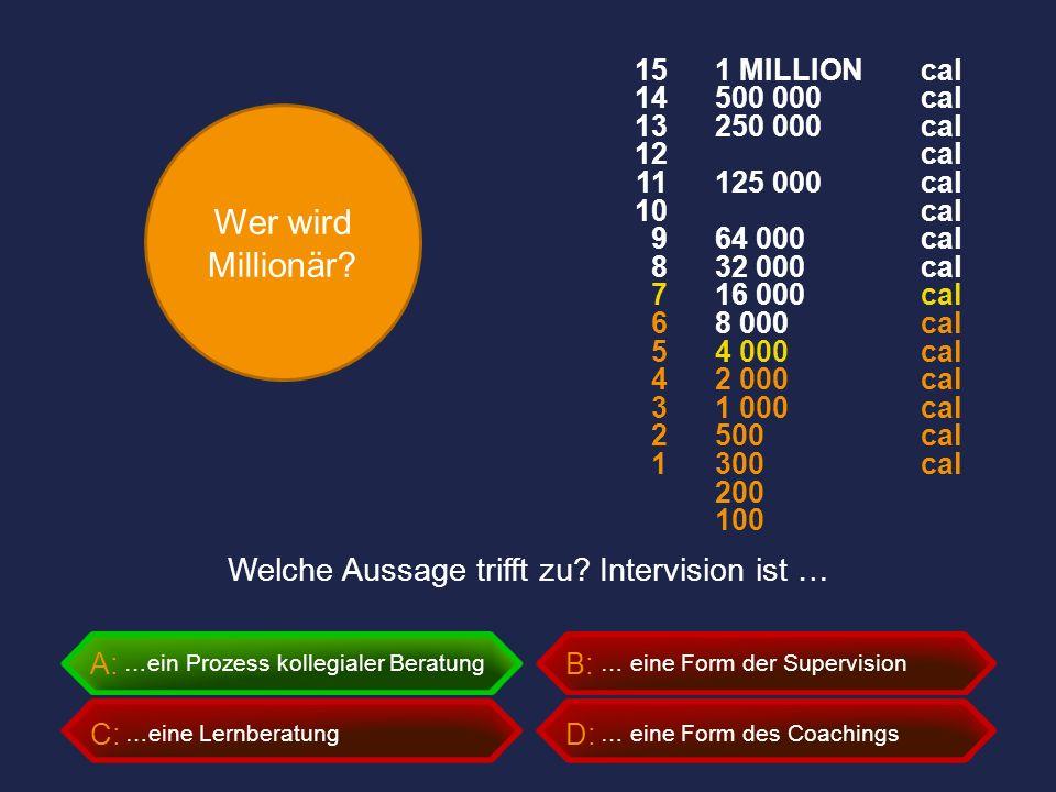 Wer wird Millionär? A:B: C:D: Welche Aussage trifft zu? Intervision ist … … eine Form des Coachings … eine Form der Supervision …eine Lernberatung …ei