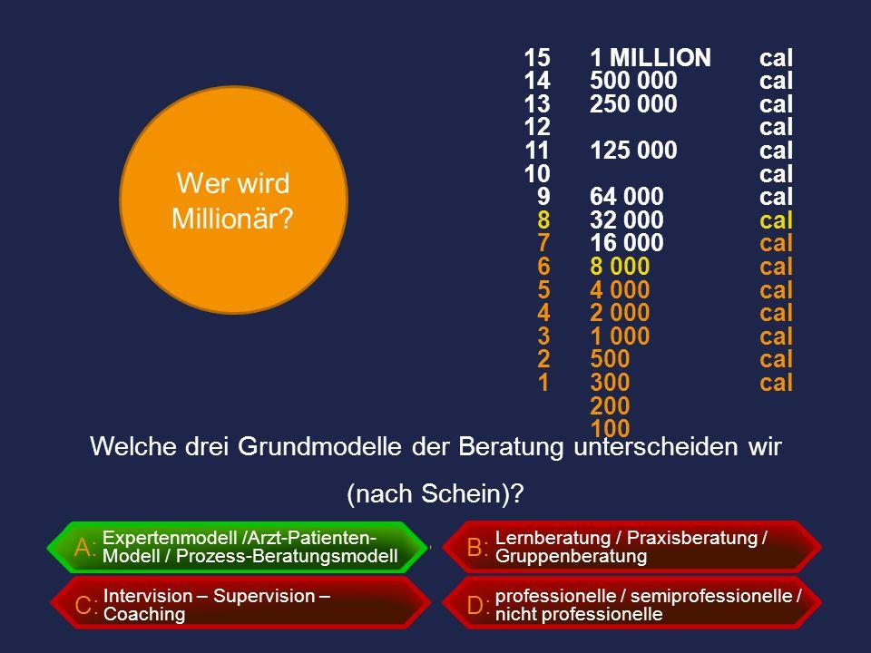 Wer wird Millionär? A:B: C:D: Welche drei Grundmodelle der Beratung unterscheiden wir (nach Schein)? professionelle / semiprofessionelle / nicht profe