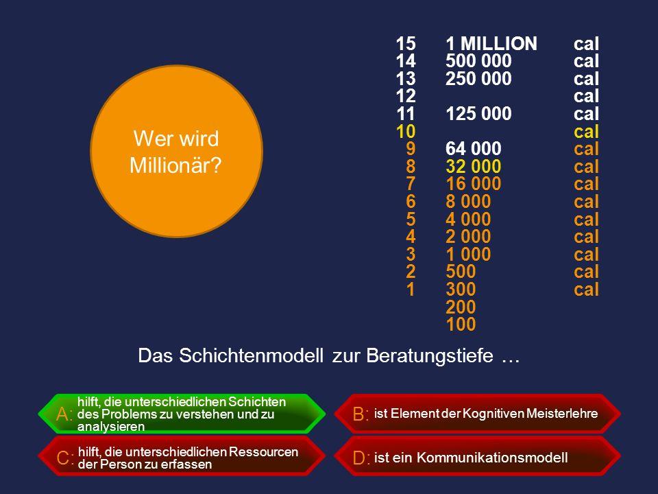 Wer wird Millionär? A:B: C:D: Das Schichtenmodell zur Beratungstiefe … ist ein Kommunikationsmodell ist Element der Kognitiven Meisterlehre hilft, die