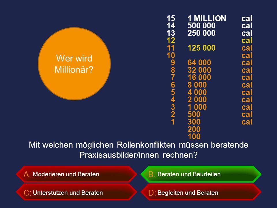 Wer wird Millionär? A:B: C:D: Mit welchen möglichen Rollenkonflikten müssen beratende Praxisausbilder/innen rechnen? Moderieren und BeratenBeraten und
