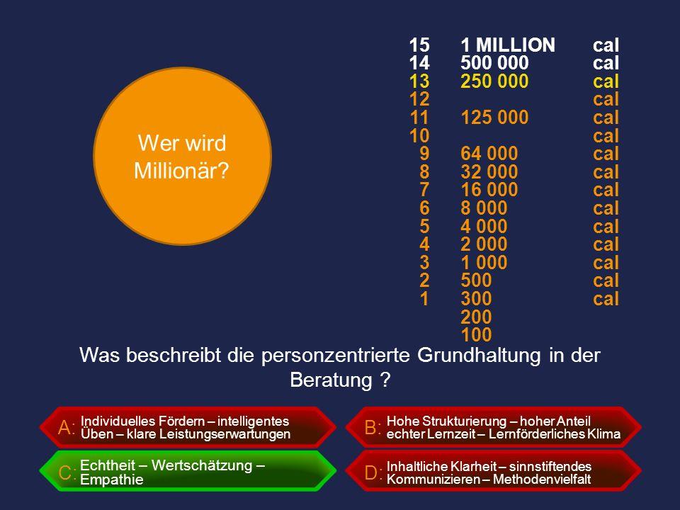 Wer wird Millionär? A:B: C:D: Was beschreibt die personzentrierte Grundhaltung in der Beratung ? Individuelles Fördern – intelligentes Üben – klare Le
