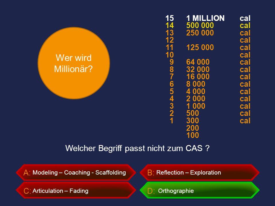 Wer wird Millionär? A:B: C:D: Welcher Begriff passt nicht zum CAS ? Modeling – Coaching - ScaffoldingReflection – Exploration Articulation – Fading Or