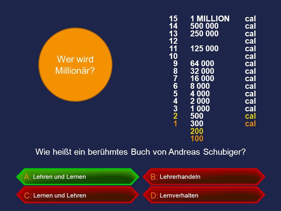 Wer wird Millionär? A:B: C:D: Wie heißt ein berühmtes Buch von Andreas Schubiger? Lernverhalten Lehrerhandeln Lernen und Lehren Lehren und Lernen 1 MI