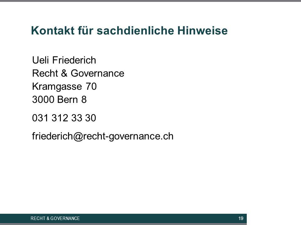 Kontakt für sachdienliche Hinweise Ueli Friederich Recht & Governance Kramgasse 70 3000 Bern 8 031 312 33 30 friederich@recht-governance.ch RECHT & GOVERNANCE 19