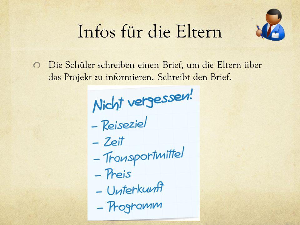 Infos für die Eltern Die Schüler schreiben einen Brief, um die Eltern über das Projekt zu informieren. Schreibt den Brief.