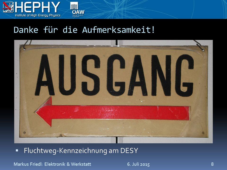 Danke für die Aufmerksamkeit!  Fluchtweg-Kennzeichnung am DESY 6. Juli 2015Markus Friedl: Elektronik & Werkstatt8