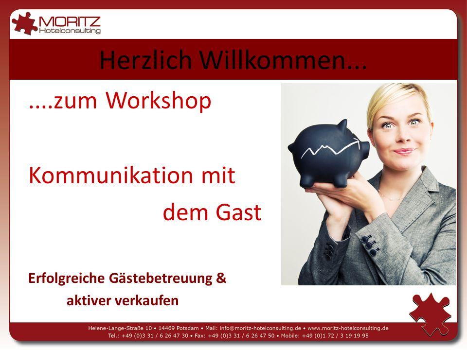 Herzlich Willkommen.......zum Workshop Kommunikation mit dem Gast Erfolgreiche Gästebetreuung & aktiver verkaufen