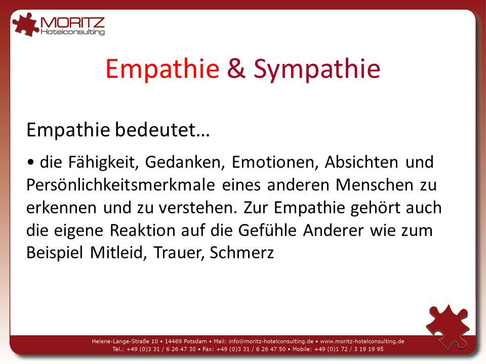 Empathie & Sympathie Empathie bedeutet… die Fähigkeit, Gedanken, Emotionen, Absichten und Persönlichkeitsmerkmale eines anderen Menschen zu erkennen und zu verstehen.