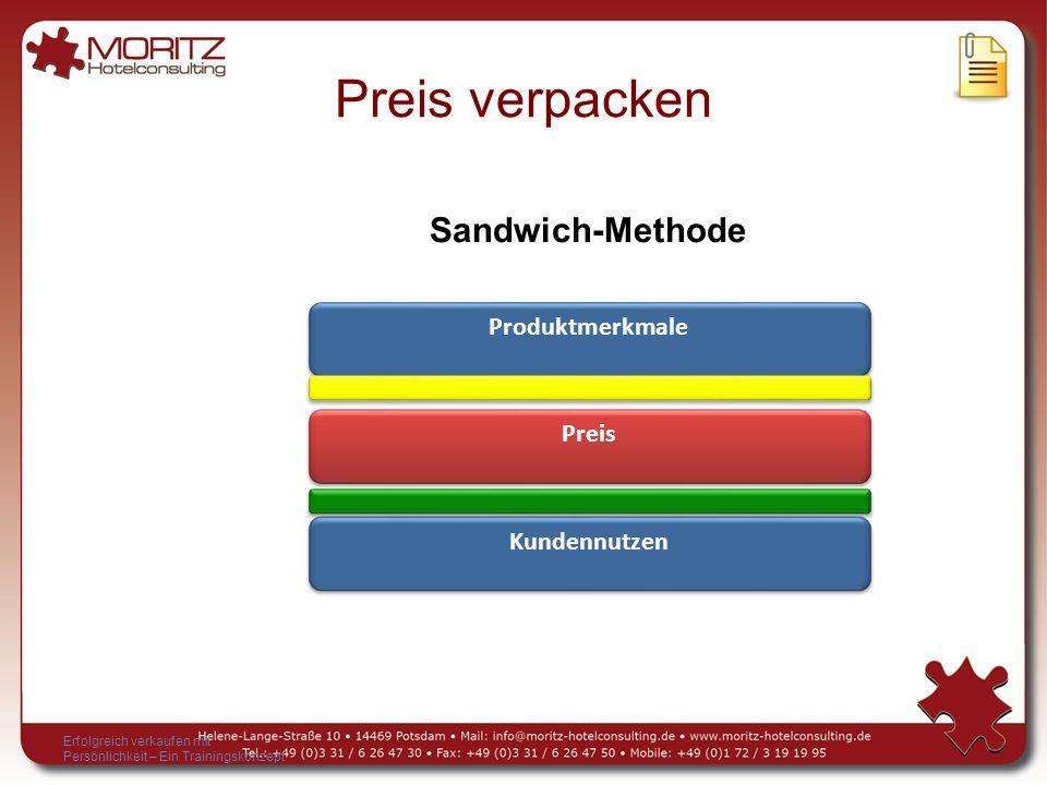 Erfolgreich verkaufen mit Persönlichkeit – Ein Trainingskonzept Preis verpacken Produktmerkmale Kundennutzen Preis Sandwich-Methode