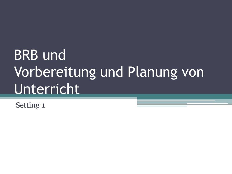 BRB und Vorbereitung und Planung von Unterricht Setting 1