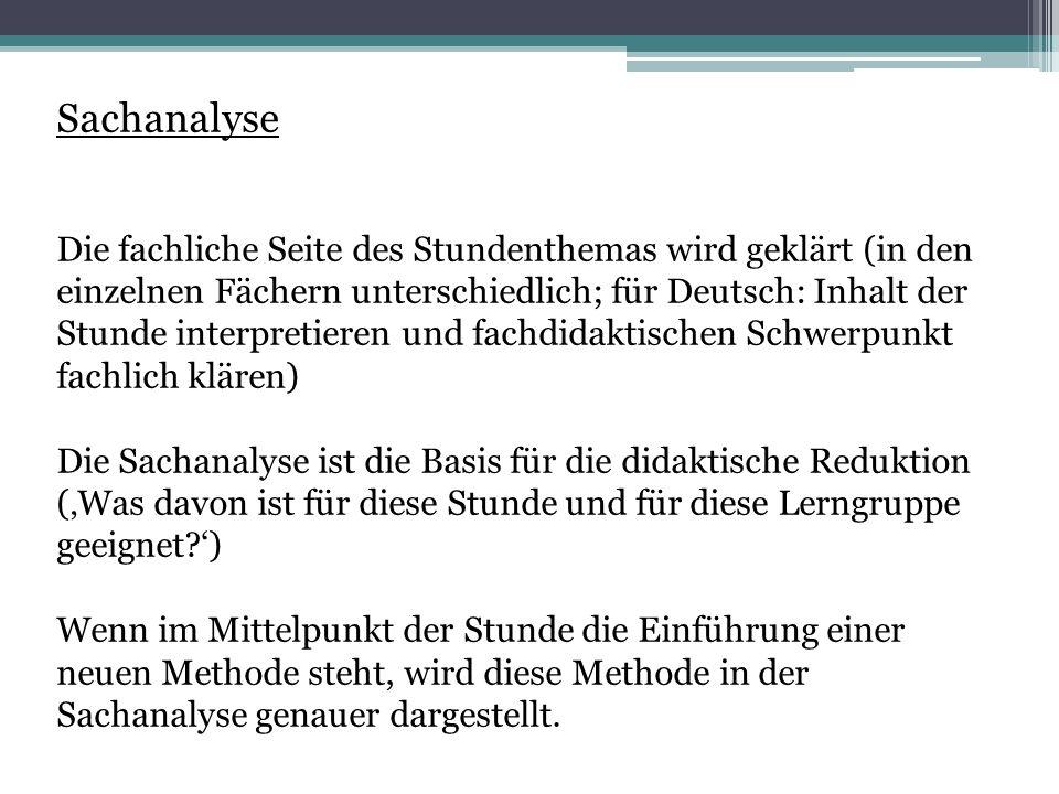 Sachanalyse Die fachliche Seite des Stundenthemas wird geklärt (in den einzelnen Fächern unterschiedlich; für Deutsch: Inhalt der Stunde interpretiere