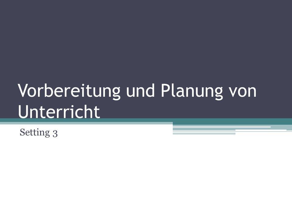 Vorbereitung und Planung von Unterricht Setting 3