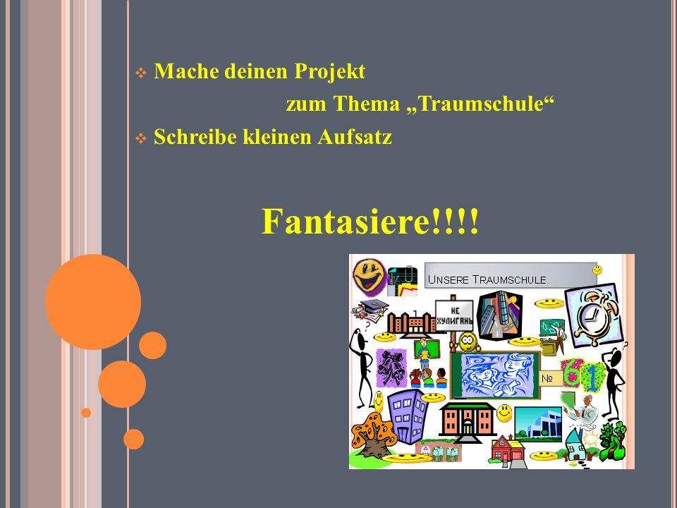 """ Mache deinen Projekt zum Thema """"Traumschule  Schreibe kleinen Aufsatz Fantasiere!!!!"""
