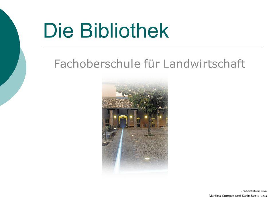 Die Bibliothek Fachoberschule für Landwirtschaft Präsentation von Martina Comper und Karin Bertoluzza