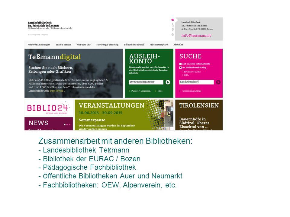 Zusammenarbeit mit anderen Bibliotheken: - Landesbibliothek Te ß mann - Bibliothek der EURAC / Bozen - P ä dagogische Fachbibliothek - Ö ffentliche Bi