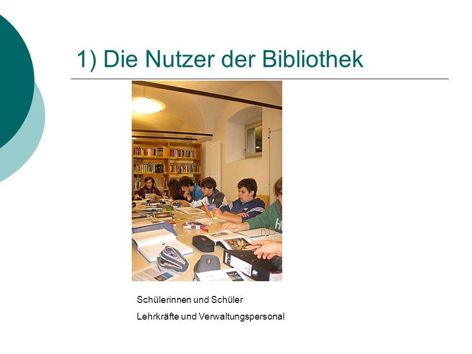 1) Die Nutzer der Bibliothek Schülerinnen und Schüler Lehrkräfte und Verwaltungspersonal