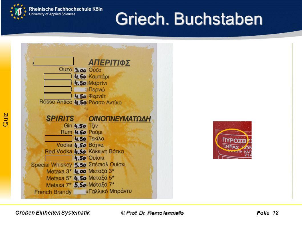 Folie Quiz Griech. Buchstaben © Prof. Dr. Remo IannielloGrößen Einheiten Systematik © Prof. Dr. Remo Ianniello 12