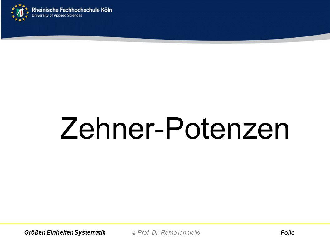 Folie © Prof. Dr. Remo IannielloGrößen Einheiten Systematik Zehner-Potenzen