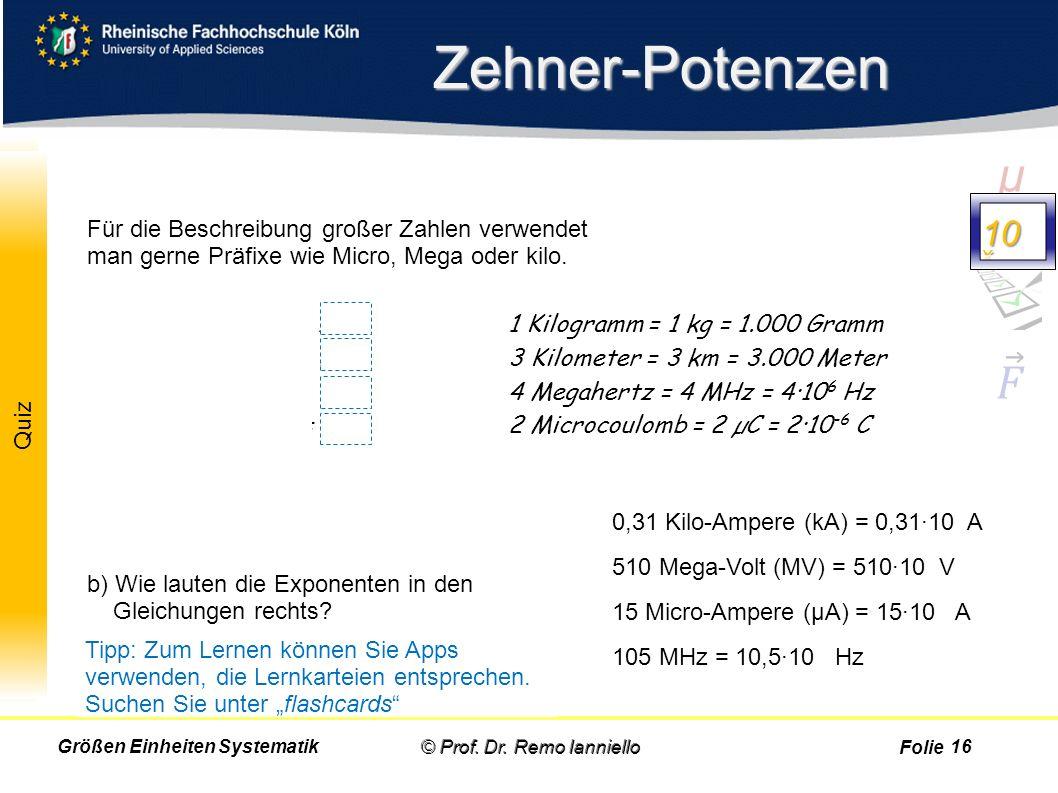 Folie Quiz Zehner-Potenzen © Prof. Dr. Remo IannielloGrößen Einheiten Systematik a)Wie lassen sich Präfixe (oben) in Zehner-Potenzen schreiben ? Präfi
