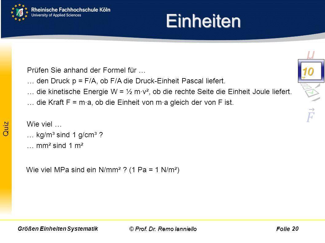 Folie Quiz Einheiten © Prof. Dr. Remo IannielloGrößen Einheiten Systematik Prüfen Sie anhand der Formel für … … den Druck p = F/A, ob F/A die Druck-Ei