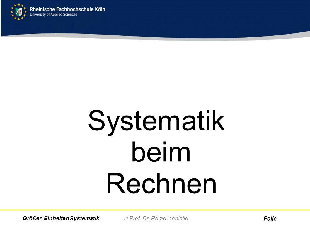 Folie © Prof. Dr. Remo IannielloGrößen Einheiten Systematik Systematik beim Rechnen