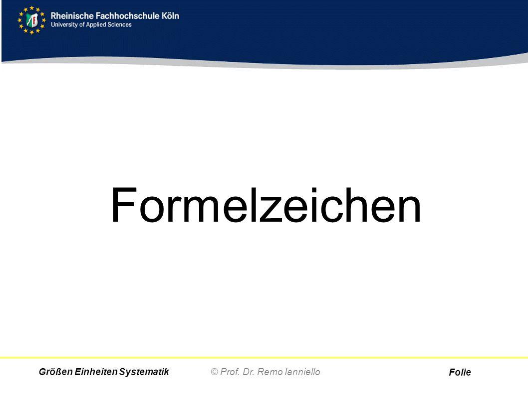 Folie © Prof. Dr. Remo IannielloGrößen Einheiten Systematik Formelzeichen