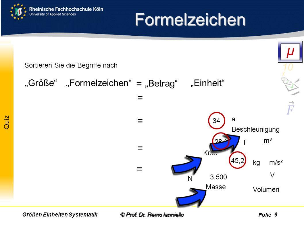"""Folie Quiz Formelzeichen © Prof. Dr. Remo IannielloGrößen Einheiten Systematik Sortieren Sie die Begriffe nach © Prof. Dr. Remo Ianniello """"Größe""""""""Form"""