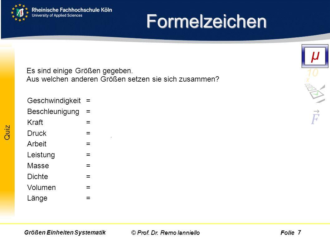 Folie Quiz Formelzeichen © Prof. Dr. Remo IannielloGrößen Einheiten Systematik Es sind einige Größen gegeben. Aus welchen anderen Größen setzen sie si