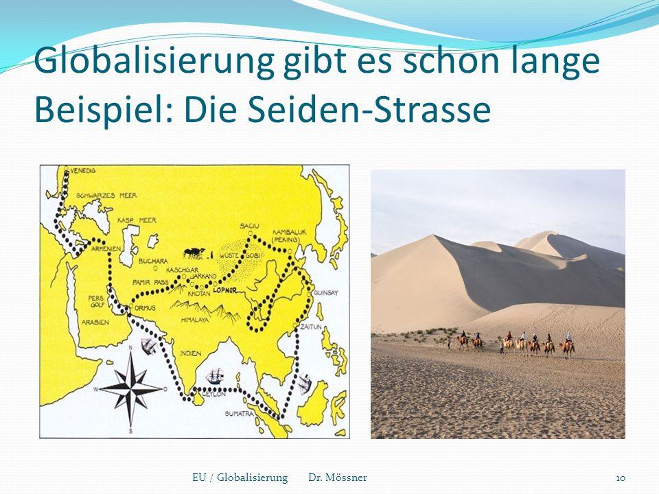 Globalisierung gibt es schon lange Beispiel: Die Seiden-Strasse 10EU / Globalisierung Dr. Mössner
