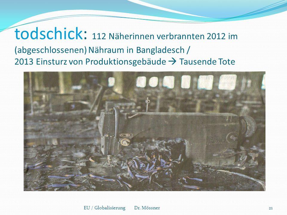 todschick: 112 Näherinnen verbrannten 2012 im (abgeschlossenen) Nähraum in Bangladesch/ 2013 Einsturz von Produktionsgebäude  Tausende Tote EU / Globalisierung Dr.