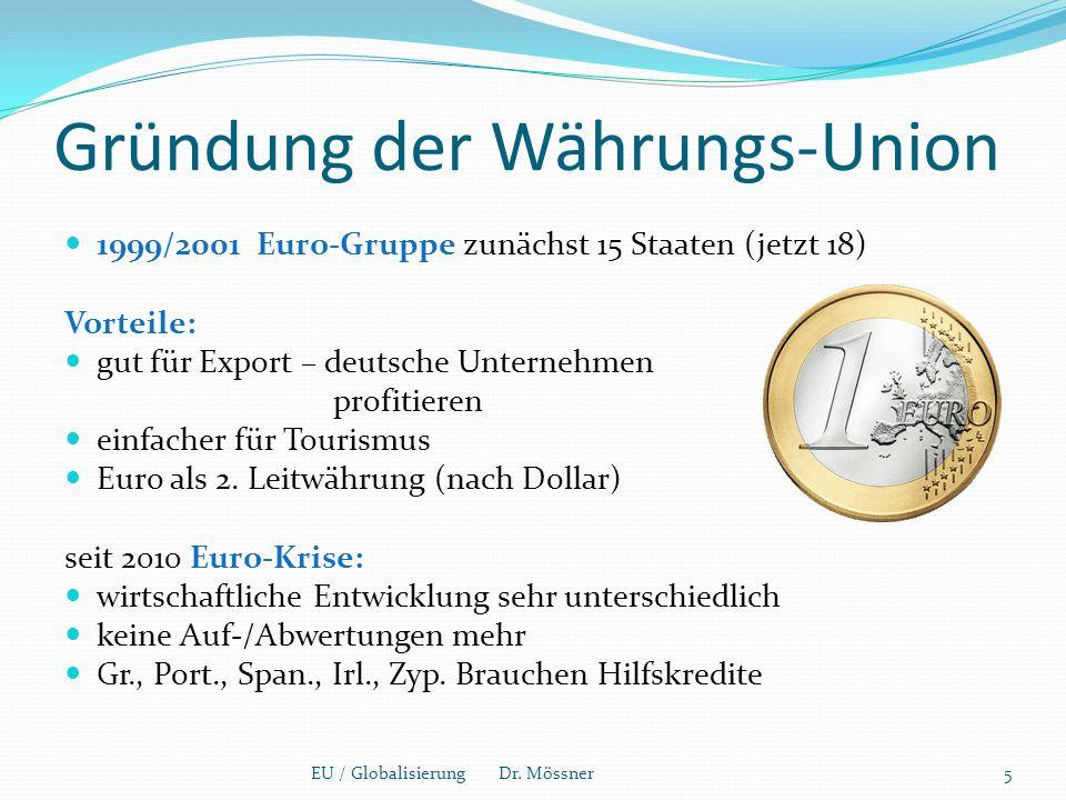 Gründung der Währungs-Union 1999/2001 Euro-Gruppe zunächst 15 Staaten (jetzt 18) Vorteile: gut für Export – deutsche Unternehmen profitieren einfacher für Tourismus Euro als 2.
