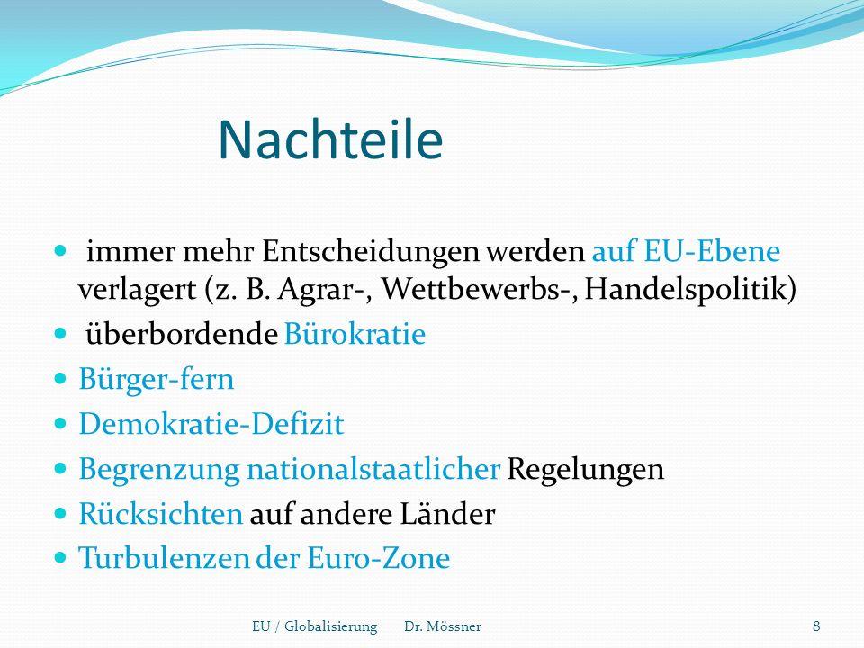 Nachteile immer mehr Entscheidungen werden auf EU-Ebene verlagert (z.