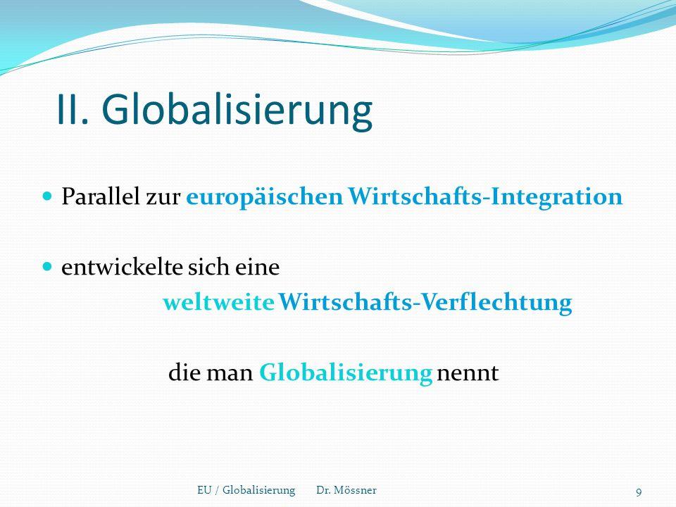 II. Globalisierung Parallel zur europäischen Wirtschafts-Integration entwickelte sich eine weltweite Wirtschafts-Verflechtung die man Globalisierung n