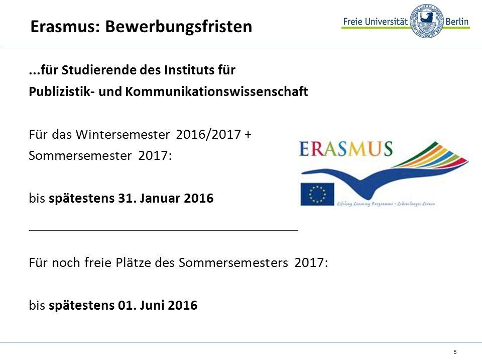 5 Erasmus: Bewerbungsfristen...für Studierende des Instituts für Publizistik- und Kommunikationswissenschaft Für das Wintersemester 2016/2017 + Sommersemester 2017: bis spätestens 31.