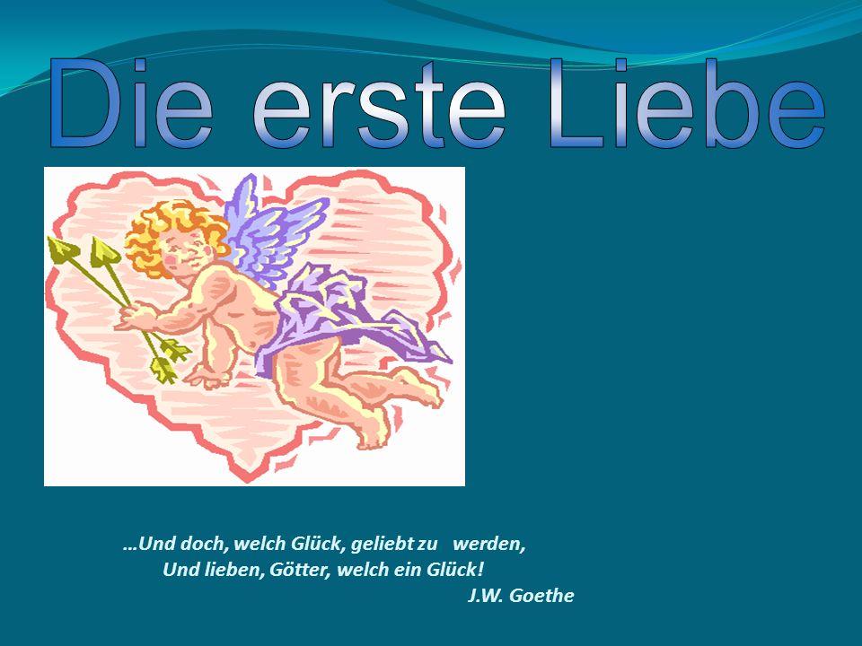 …Und doch, welch Glück, geliebt zu werden, Und lieben, Götter, welch ein Glück! J.W. Goethe