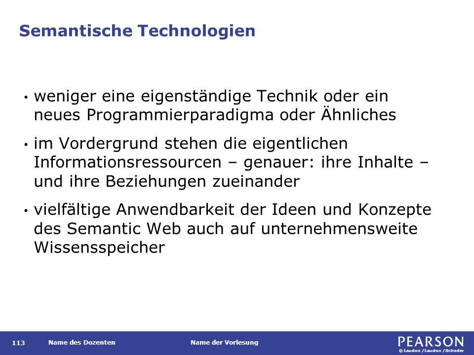 © Laudon /Laudon /Schoder Name des DozentenName der Vorlesung Semantische Technologien 113 weniger eine eigenständige Technik oder ein neues Programmi