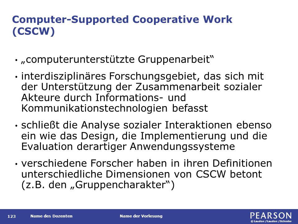 """© Laudon /Laudon /Schoder Name des DozentenName der Vorlesung Computer-Supported Cooperative Work (CSCW) 123 """"computerunterstützte Gruppenarbeit"""" inte"""