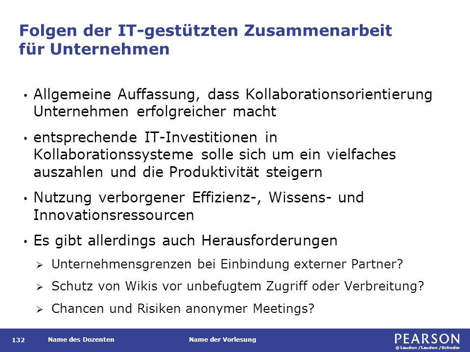 © Laudon /Laudon /Schoder Name des DozentenName der Vorlesung Folgen der IT-gestützten Zusammenarbeit für Unternehmen 132 Allgemeine Auffassung, dass