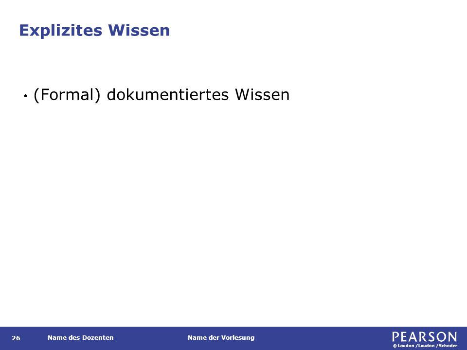 © Laudon /Laudon /Schoder Name des DozentenName der Vorlesung Explizites Wissen 26 (Formal) dokumentiertes Wissen