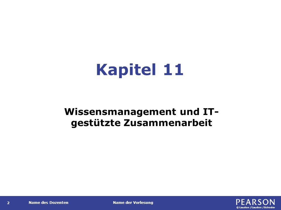 © Laudon /Laudon /Schoder Name des DozentenName der Vorlesung Kapitel 11 Wissensmanagement und IT- gestützte Zusammenarbeit 2