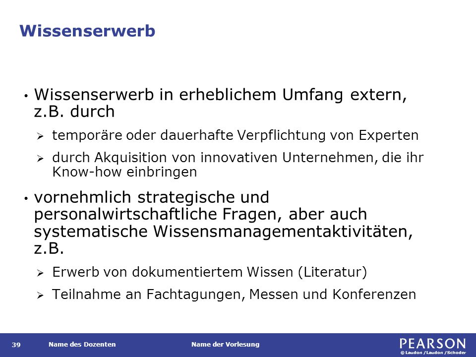 © Laudon /Laudon /Schoder Name des DozentenName der Vorlesung Wissenserwerb 39 Wissenserwerb in erheblichem Umfang extern, z.B.
