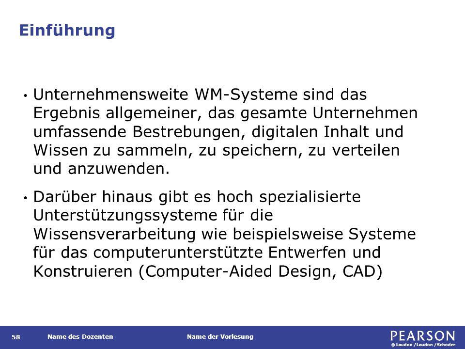 © Laudon /Laudon /Schoder Name des DozentenName der Vorlesung Einführung 58 Unternehmensweite WM-Systeme sind das Ergebnis allgemeiner, das gesamte Un