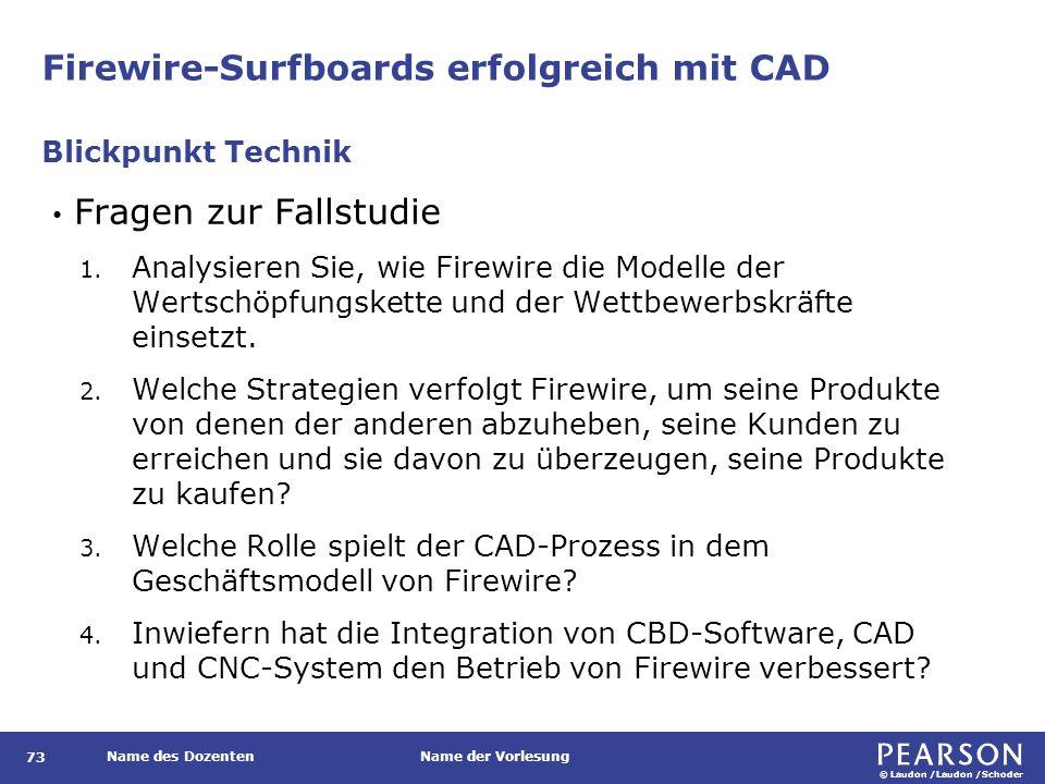 © Laudon /Laudon /Schoder Name des DozentenName der Vorlesung Firewire-Surfboards erfolgreich mit CAD 73 Fragen zur Fallstudie 1. Analysieren Sie, wie